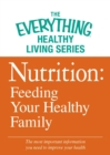 Nutrition: Feeding Your Healthy Family : The most important information you need to improve your health - eBook