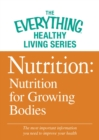 Nutrition: Nutrition for Growing Bodies : The most important information you need to improve your health - eBook