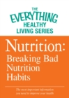 Nutrition: Breaking Bad Nutrition Habits : The most important information you need to improve your health - eBook