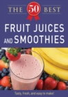 50 Best Fruit Juices and Smoothies : Tasty, fresh, and easy to make! - eBook