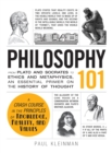 Philosophy 101 : From Plato and Socrates to Ethics and Metaphysics, an Essential Primer on the History of Thought - Book