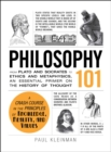 Philosophy 101 : From Plato and Socrates to Ethics and Metaphysics, an Essential Primer on the History of Thought - eBook