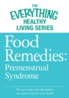 Food Remedies - Pre-Menstrual Syndrome : The most important information you need to improve your health - eBook