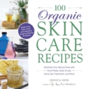 100 Organic Skincare Recipes : Make Your Own Fresh and Fabulous Organic Beauty Products - eBook