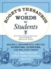Roget's Thesaurus of Words for Students : Helpful, Descriptive, Precise Synonyms, Antonyms, and Related Terms Every High School and College Student Should Know How to Use - Book