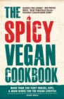 The Spicy Vegan Cookbook : More Than 200 Fiery Snacks, Dips, and Main Dishes for the Vegan Lifestyle - Book