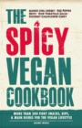 The Spicy Vegan Cookbook : More than 200 Fiery Snacks, Dips, and Main Dishes for the Vegan Lifestyle - eBook