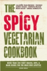 The Spicy Vegetarian Cookbook : More than 200 Fiery Snacks, Dips, and Main Dishes for the Meat-Free Lifestyle - eBook