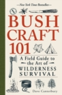 Bushcraft 101 : A Field Guide to the Art of Wilderness Survival - Book