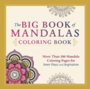The Big Book of Mandalas Coloring Book : More Than 200 Mandala Coloring Pages for Inner Peace and Inspiration - Book