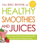 The Big Book of Healthy Smoothies and Juices : More Than 500 Fresh and Flavorful Drinks for the Whole Family - eBook