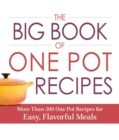 The Big Book of One Pot Recipes : More Than 500 One Pot Recipes for Easy, Flavorful Meals - eBook