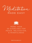 Meditation Made Easy : More Than 50 Exercises for Peace, Relaxation, and Mindfulness - eBook