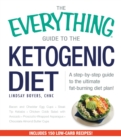 The Everything Guide To The Ketogenic Diet : A Step-by-Step Guide to the Ultimate Fat-Burning Diet Plan! - Book