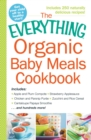 The Everything Organic Baby Meals Cookbook : Includes Apple and Plum Compote, Strawberry Applesauce, Chicken and Parsnip Puree, Zucchini and Rice Cereal, Cantaloupe Papaya Smoothie...and Hundreds More - eBook