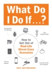 What Do I Do If...? : How to Get Out of Real-Life Worst-Case Scenarios - eBook