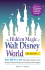 The Hidden Magic of Walt Disney World : Over 600 Secrets of the Magic Kingdom, Epcot, Disney's Hollywood Studios, and Disney's Animal Kingdom - Book