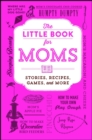 The Little Book for Moms : Stories, Recipes, Games, and More - eBook