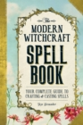 The Modern Witchcraft Spell Book : Your Complete Guide to Crafting and Casting Spells - eBook