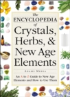 The Encyclopedia of Crystals, Herbs, and New Age Elements : An A to Z Guide to New Age Elements and How to Use Them - eBook