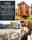 Tiny Houses Built with Recycled Materials : Inspiration for Constructing Tiny Homes Using Salvaged and Reclaimed Supplies - eBook