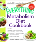The Everything Metabolism Diet Cookbook : Includes Vegetable-Packed Scrambled Eggs, Spicy Lentil Wraps, Lemon Spinach Artichoke Dip, Stuffed Filet Mignon, Ginger Mango Sorbet, and Hundreds More! - eBook