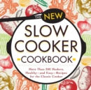 The New Slow Cooker Cookbook : More than 200 Modern, Healthy--and Easy--Recipes for the Classic Cooker - eBook