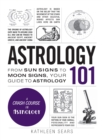 Astrology 101 : From Sun Signs to Moon Signs, Your Guide to Astrology - Book