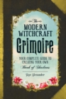 The Modern Witchcraft Grimoire : Your Complete Guide to Creating Your Own Book of Shadows - eBook
