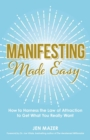 Manifesting Made Easy : How to Harness the Law of Attraction to Get What You Really Want - eBook