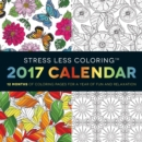 Stress Less Coloring 2017 Wall Calendar : 12 Months of Coloring Pages for a Year of Fun and Relaxation - Book