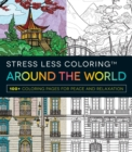 Stress Less Coloring - Around the World : 100+ Coloring Pages for Peace and Relaxation - Book