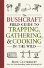 The Bushcraft Field Guide to Trapping, Gathering, and Cooking in the Wild - eBook