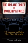 The Art and Craft of Motion Pictures: 25 Movies to Make You Film Literate - eBook