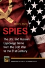 Spies: The U.S. and Russian Espionage Game From the Cold War to the 21st Century - eBook
