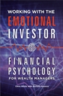 Working with the Emotional Investor: Financial Psychology for Wealth Managers : Financial Psychology for Wealth Managers - eBook