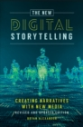 The New Digital Storytelling: Creating Narratives with New Media--Revised and Updated Edition, 2nd Edition - eBook