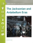 The Jacksonian and Antebellum Eras: Documents Decoded - eBook