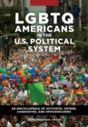 LGBTQ Americans in the U.S. Political System: An Encyclopedia of Activists, Voters, Candidates, and Officeholders [2 volumes] - eBook