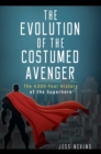 The Evolution of the Costumed Avenger: The 4,000-Year History of the Superhero - eBook
