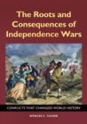 The Roots and Consequences of Independence Wars: Conflicts that Changed World History - eBook