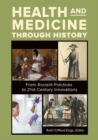 Health and Medicine through History: From Ancient Practices to 21st-Century Innovations [3 volumes] - eBook