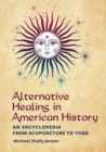 Alternative Healing in American History: An Encyclopedia from Acupuncture to Yoga - eBook