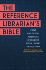 The Reference Librarian's Bible: Print and Digital Reference Resources Every Library Should Own - eBook