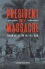 President by Massacre: Indian-Killing for Political Gain - eBook