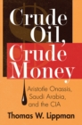 Crude Oil, Crude Money: Aristotle Onassis, Saudi Arabia, and the CIA - eBook