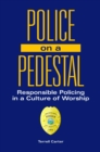 Police on a Pedestal: Responsible Policing in a Culture of Worship - eBook