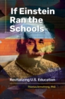 If Einstein Ran the Schools: Revitalizing U.S. Education - eBook