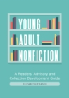 Young Adult Nonfiction: A Readers' Advisory and Collection Development Guide - eBook
