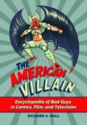 The American Villain: Encyclopedia of Bad Guys in Comics, Film, and Television - eBook